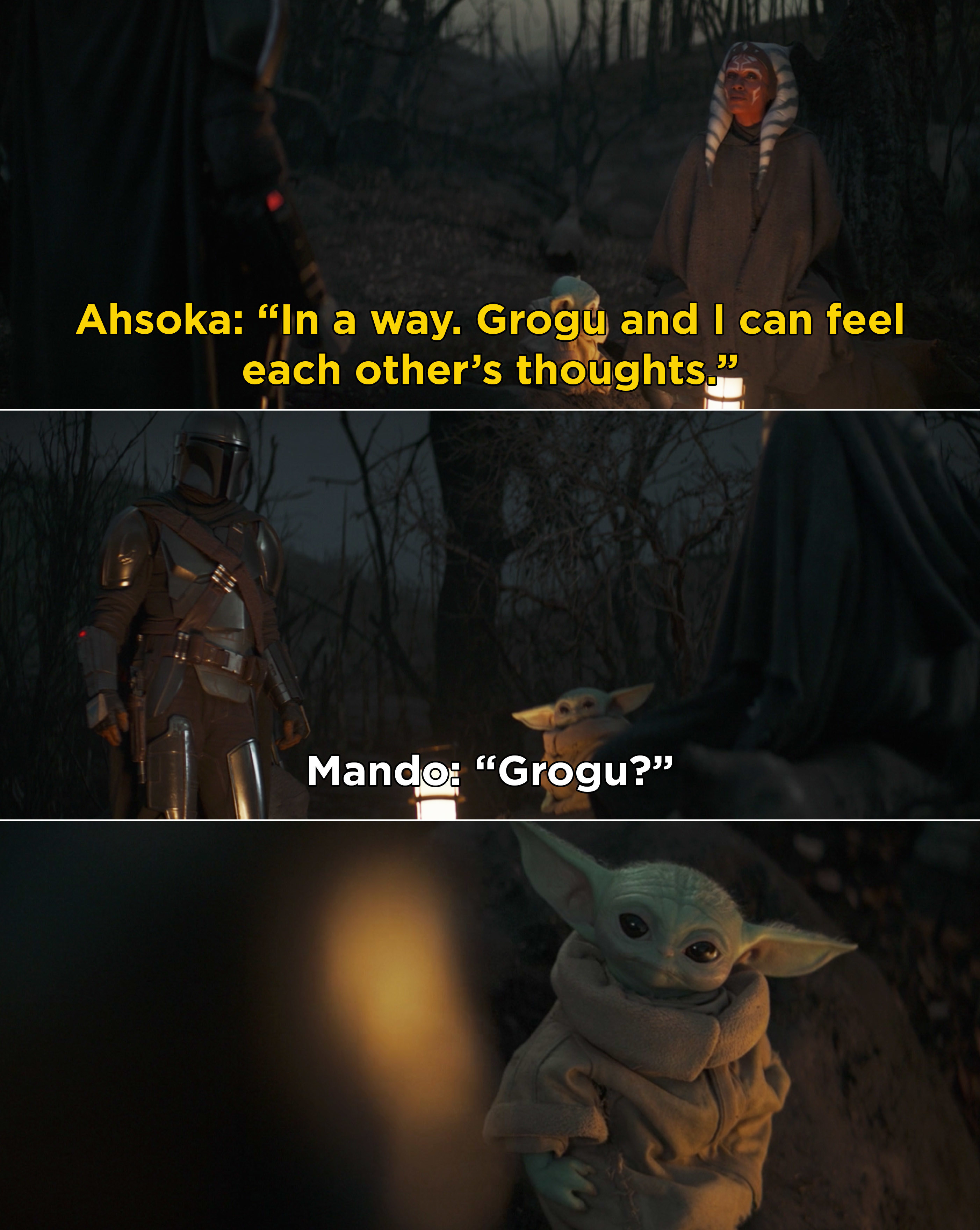 "Ahsoka saying, ""In a way. Grogu and I can feel each other's thoughts"" and Baby Yoda looking at Mando after he says his name"