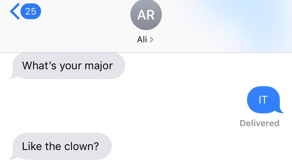 text conversation where someone asks what's your major and they other person says IT and they respond like the clown