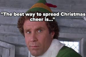 """""""Elf"""" with the quote """"The best way to spread Christmas cheer is..."""""""