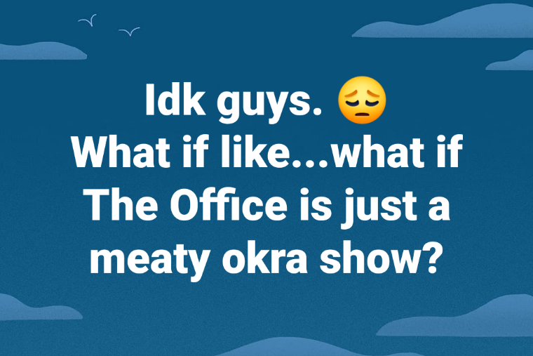 facebook post reading idk guys what if like hwat if the office is just a meaty okra show