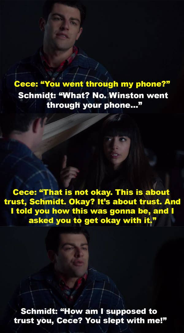 Cece realizes Schmidt went through her phone, and says it's not okay and this relationship is about trust. Schmidt asks how he's supposed to trust her when she slept with him