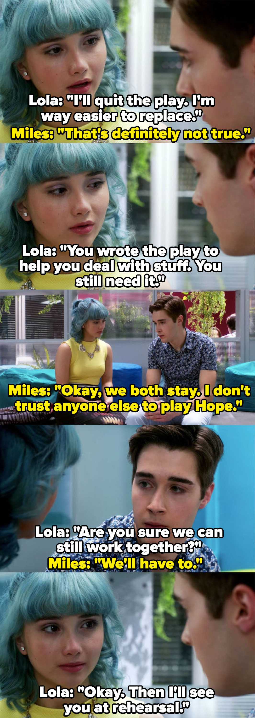 Lola persuades Miles not to quit the play because he still needs it, he says he doesn't trust anyone to replace her role, they agree to still work together