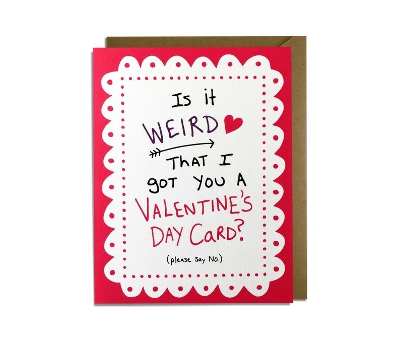 """A card with a red border and white center that says """"Is it weird that I got you a Valentine's Day card? (please say no)."""""""