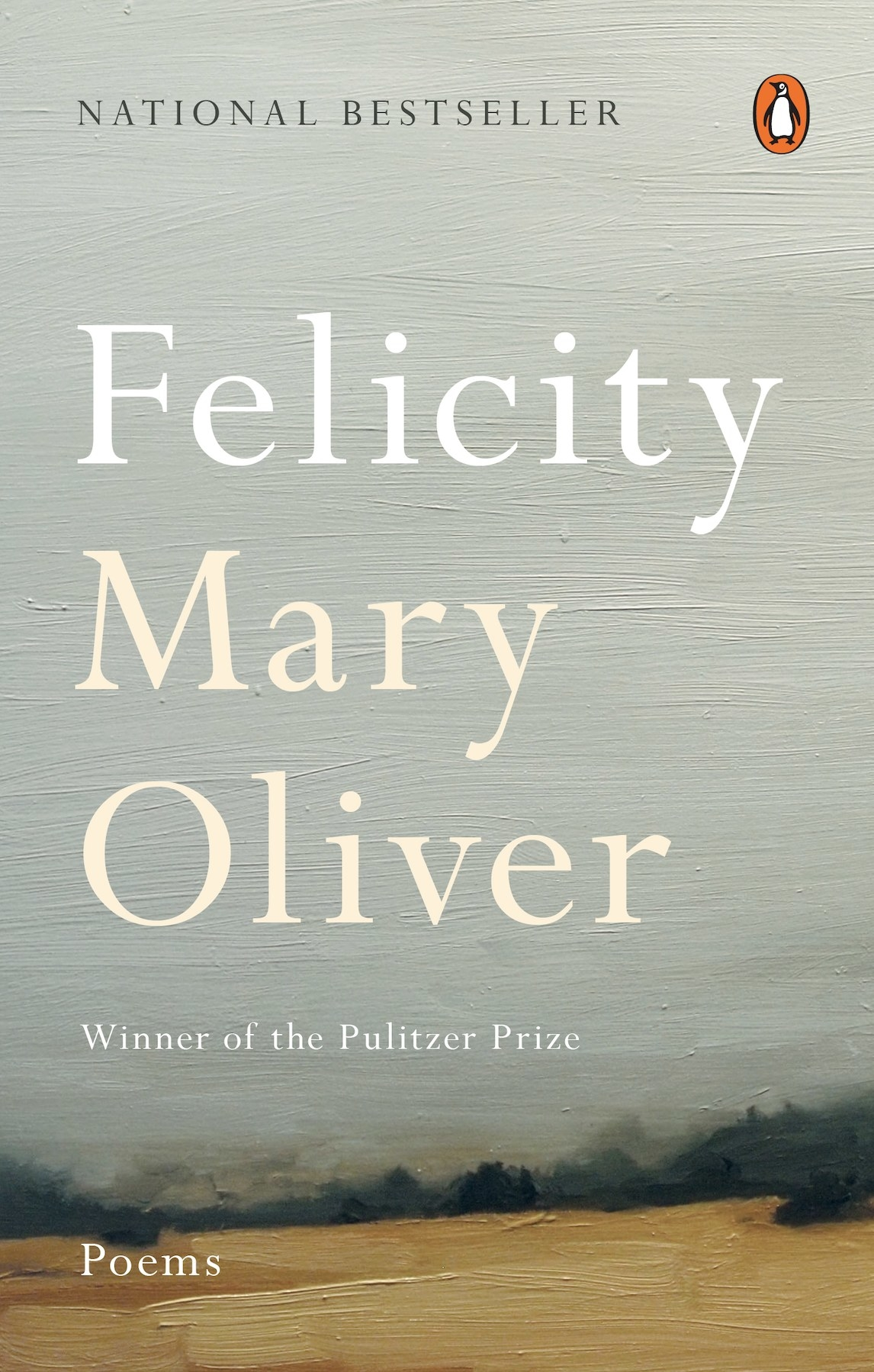 National Bestseller Felicity: Poems by Mary Oliver Winner of the Pulitzer Prize