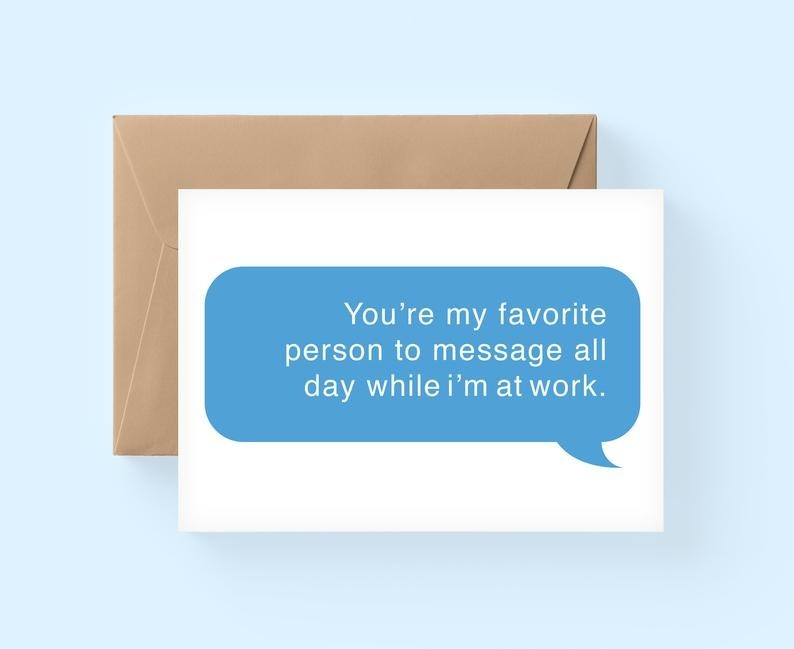 """A white card with a blue text message-style bubble that says """"You're my favorite person to message all day while I'm at work"""" in white"""