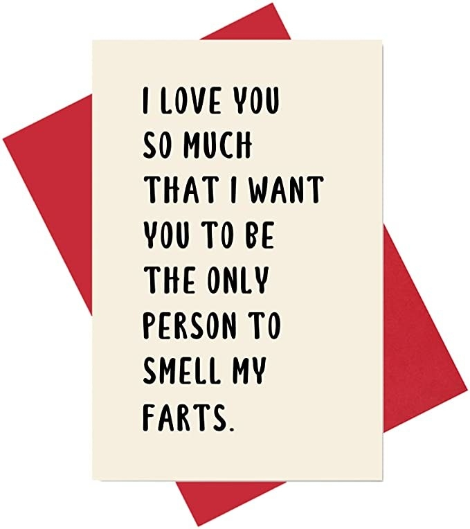 """A beige card that says """"I love you so much that I want you to be the only person to smell my farts"""" in black type"""