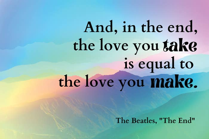"""""""And, in the end, the love you take is equal to the love you make"""" by The Beatles over mountains"""