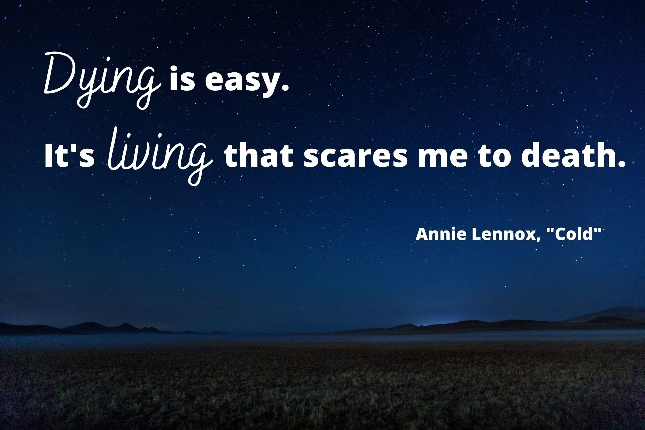 """""""Dying is easy. It's living that scares me to death"""" by Annie Lennox over the night sky"""