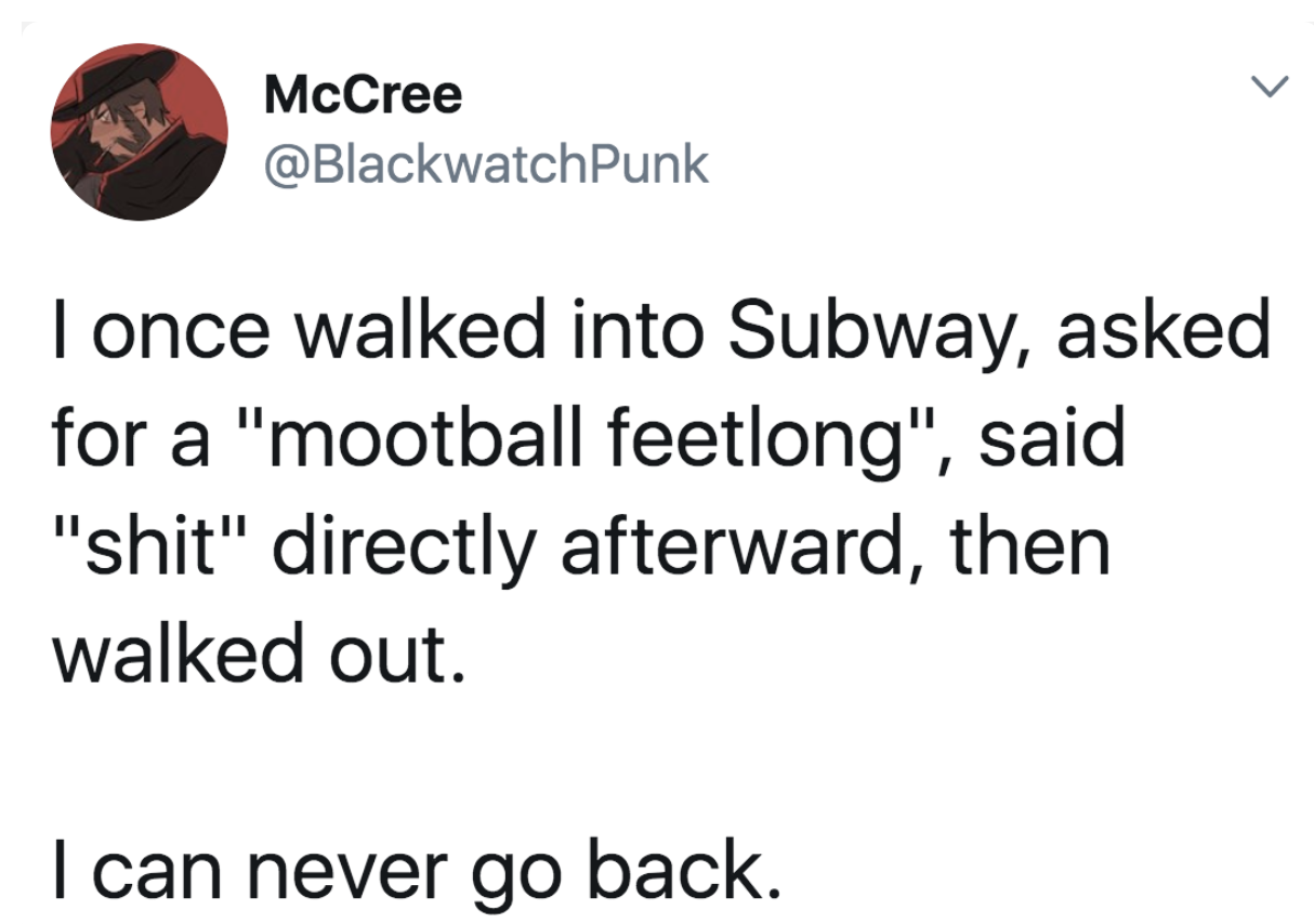 tweet reading i once walked into subway asked for a mooball feetlong and walked out