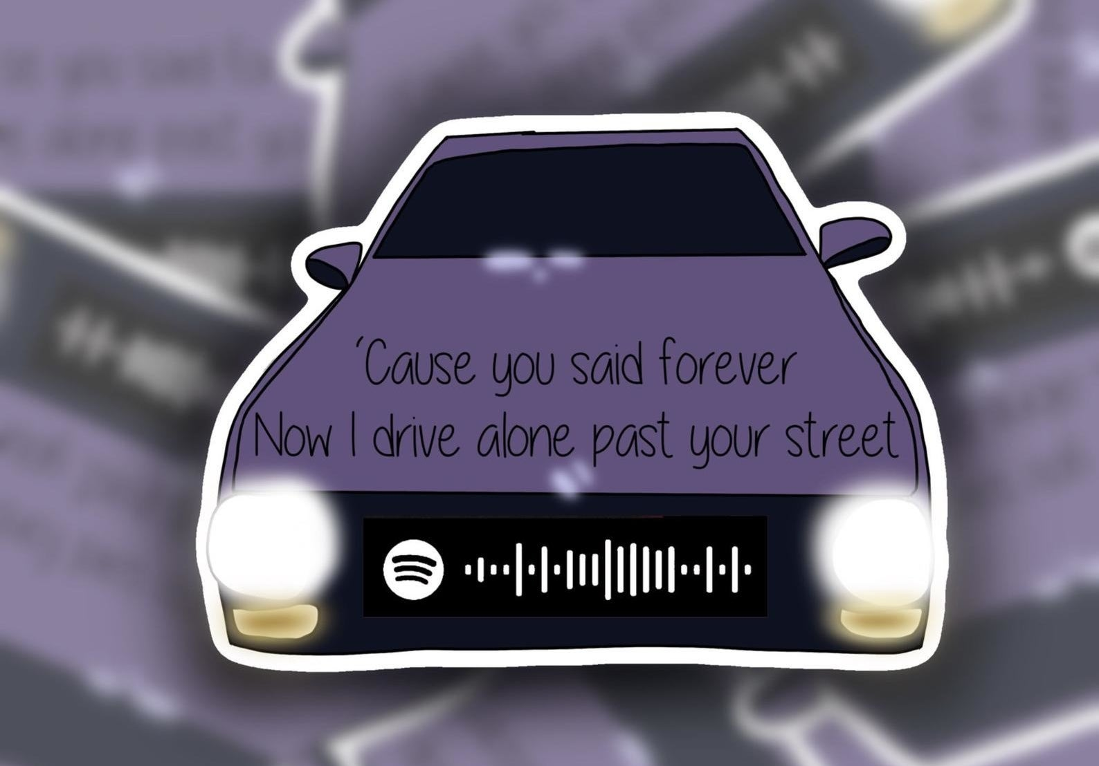 """the purple car sticker with the lyric 'cause you said forever now I drive alone past your street"""" in black text with a spotify code on it"""