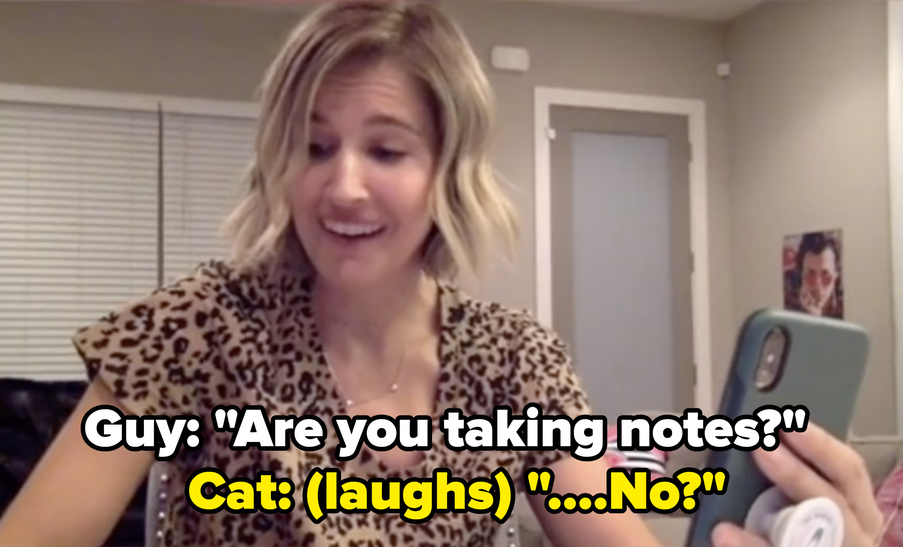 "one of the suitors asks if Cat is taking notes, to which Cat laughs and says ""...No?"""