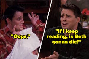 "Joey from ""Friends"" does air quotes and says, ""Oops"" and he says, ""If I keep reading, is Beth gonna die"""