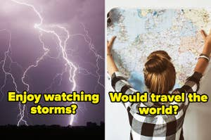 """""""Enjoy watching storms?"""" over lightning and """"Would travel the world?"""" over woman holding up a map"""