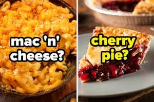 Macaroni and cheese and cherry pie