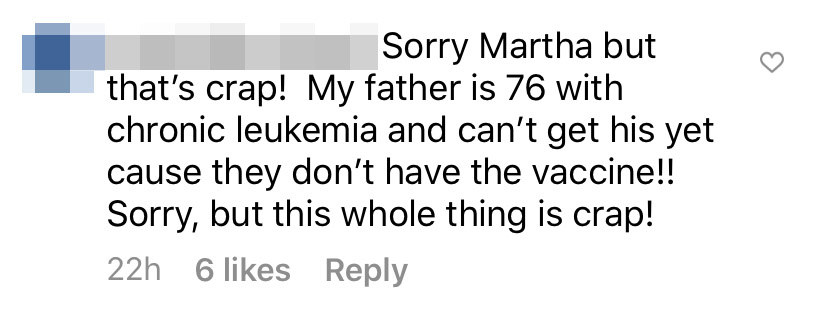 """""""Sorry Martha but that's crap! My father is 76 with chronic leukemia and can't get his yet cause they don't have the vaccine!!"""""""