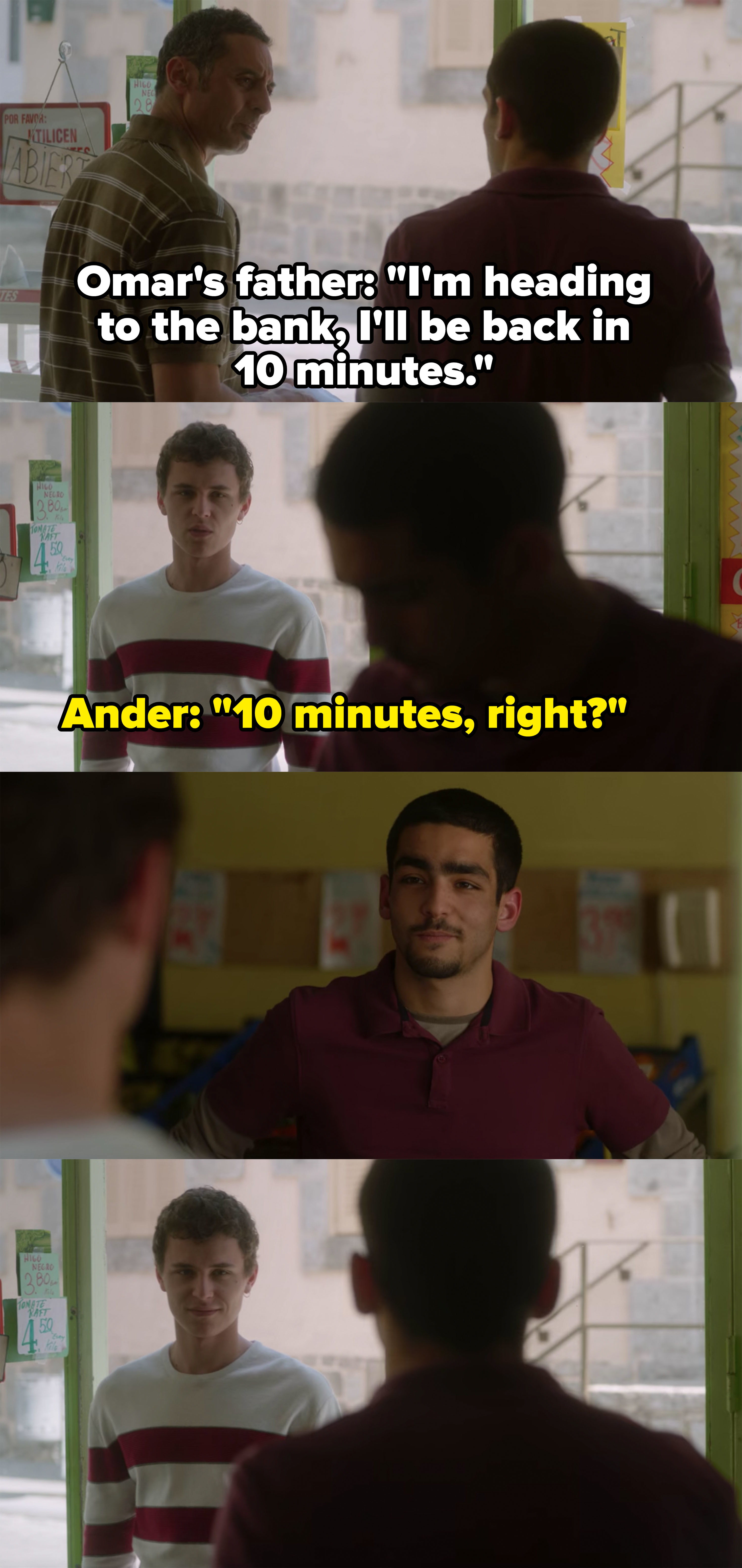 """Omar's dad says he's going to the bank and will be back in 10 minutes, Ander appears and says """"10 minutes right?"""""""
