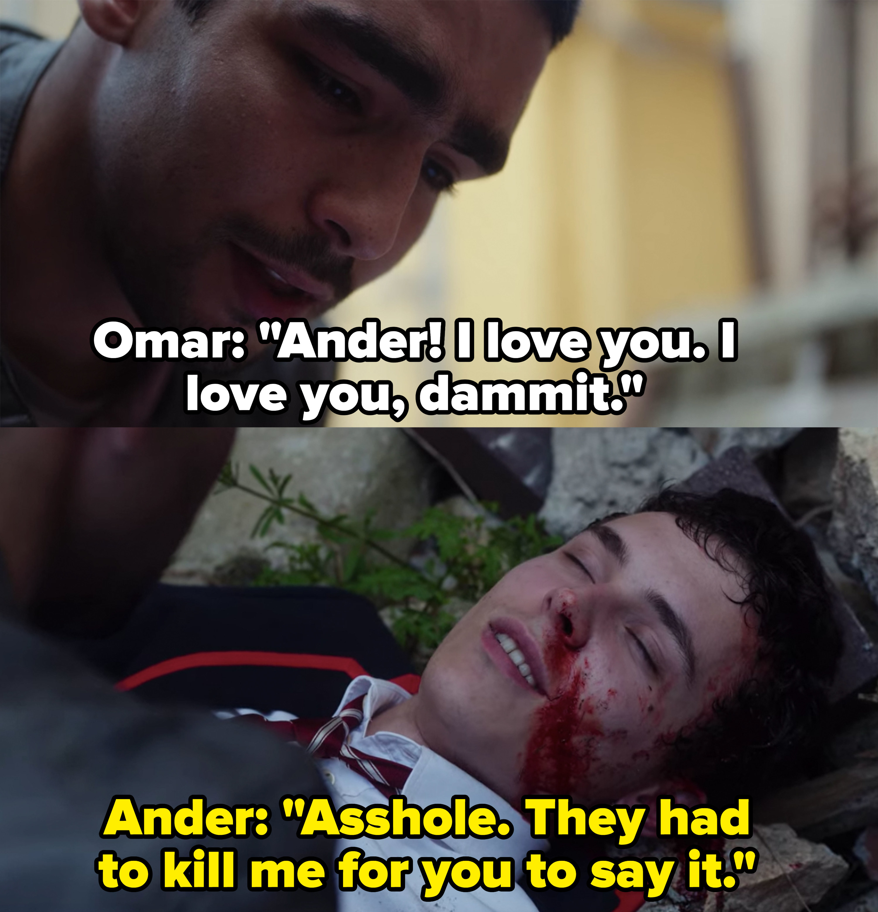 Omar says he loves Ander after Ander gets beat up in a fight, Ander calls him an asshole and says he almost had to die for him to say it