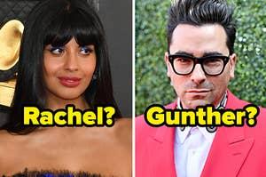 """""""Rachel?"""" over Jameela Jamil, """"Gunther?"""" over Dan Levy"""