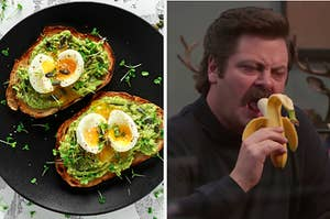 """On the left, two slices of avocado toast topped with soft-boiled eggs, and on the right, Ron Swanson from """"Parks and Rec"""" eating a banana"""