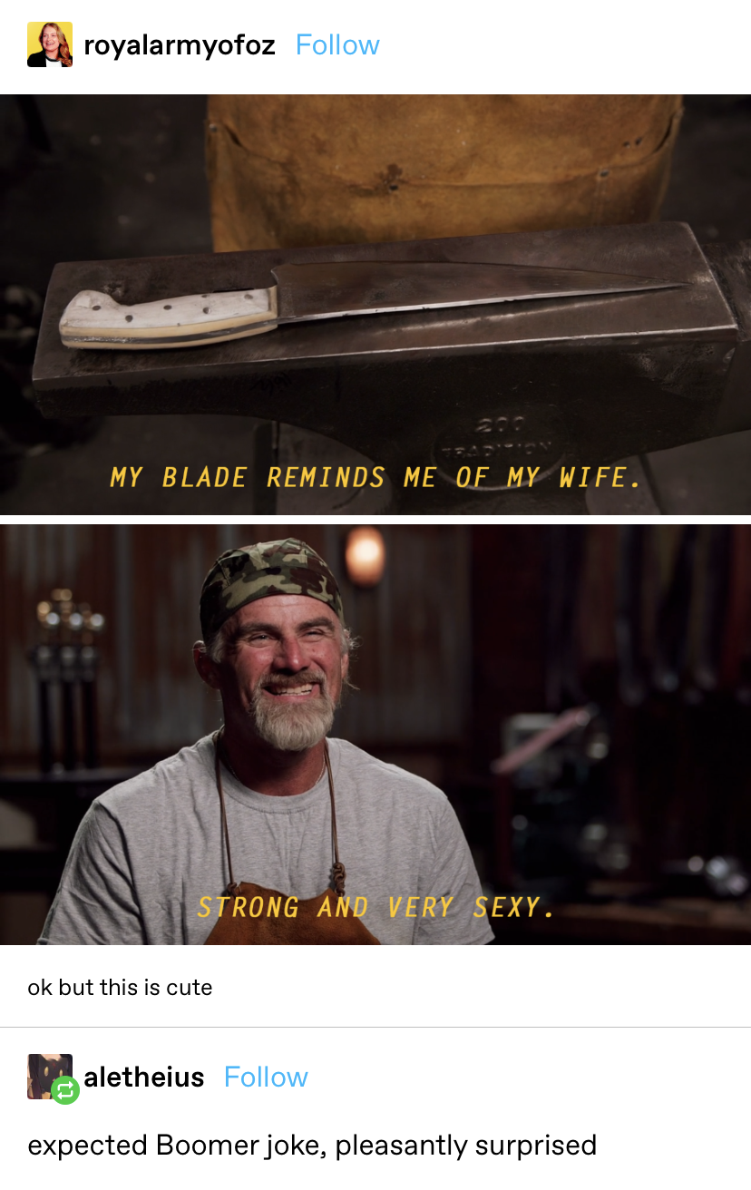 A man says his knife reminds him of his wife because it's strong and sexy, and someone replies that they expected a boomer joke and were pleasantly surprised
