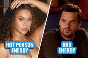 Beyonce giving off hot energy and Nick from New Girl giving off bro energy