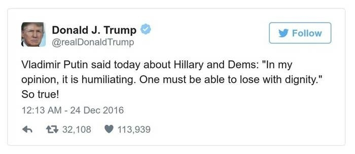"A Trump tweet reads, Vladimir Putin said today about Hillary and Dems: ""In my opinion, it is humiliating. One must be able to lose with dignity."" So true!"