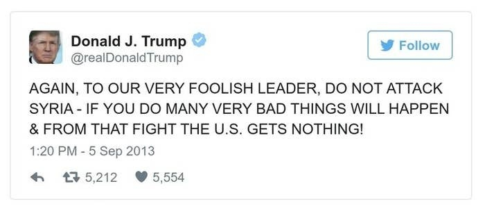 A Trump tweet reads,  AGAIN, TO OUR VERY FOOLISH LEADER, DO NOT ATTACK SYRIA - IF YOU DO MANY VERY BAD THINGS WILL HAPPEN & FROM THAT FIGHT THE U.S. GETS NOTHING!