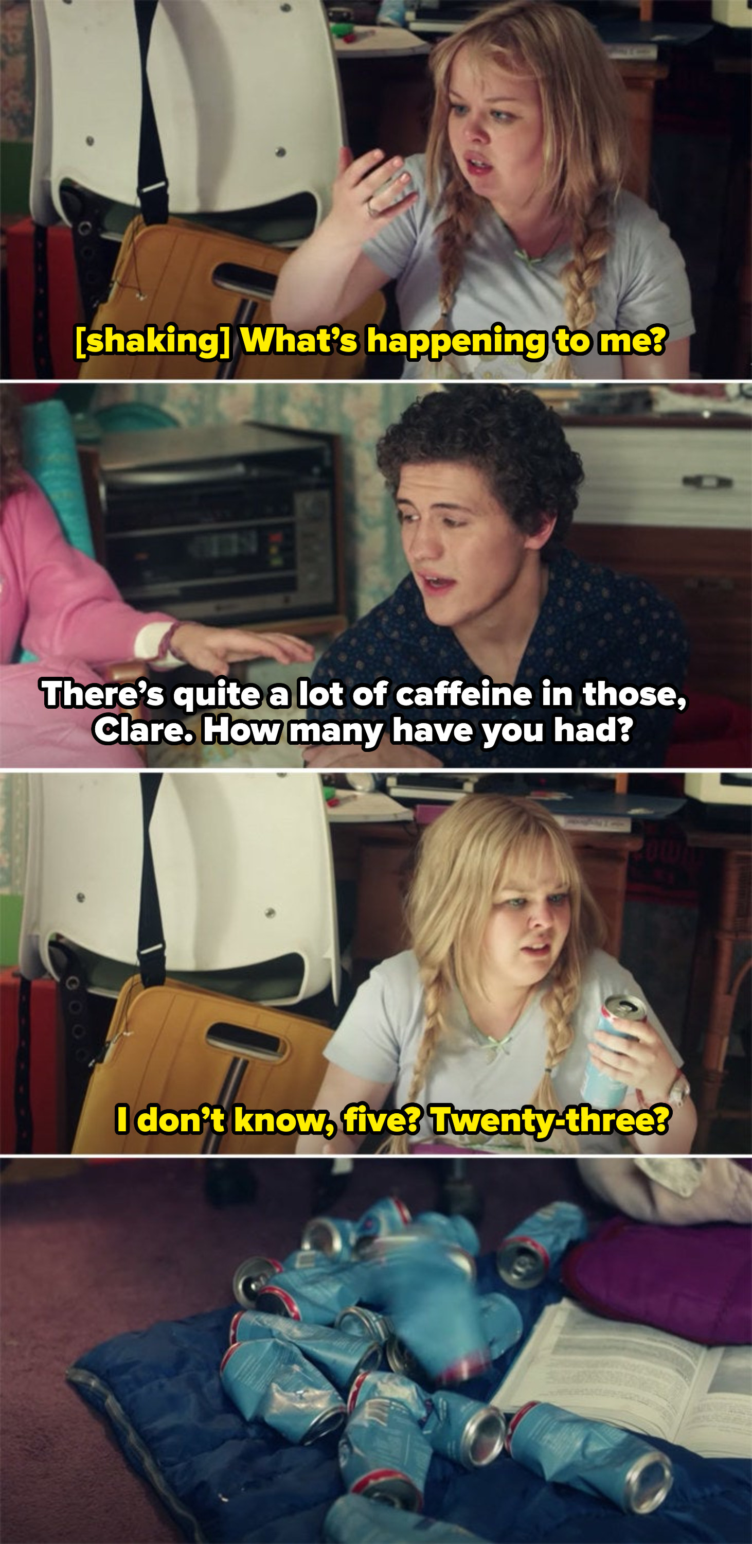 Clare shaking, James asking how many energy drinks she's had, and Clare saving five or twenty three while sitting next to a pile of empty cans