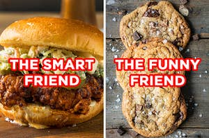 "On the left, a fried chicken sandwich labeled ""the smart friend,"" and on the right, some chocolate chip cookies topped with sea salt labeled ""the funny friend"""