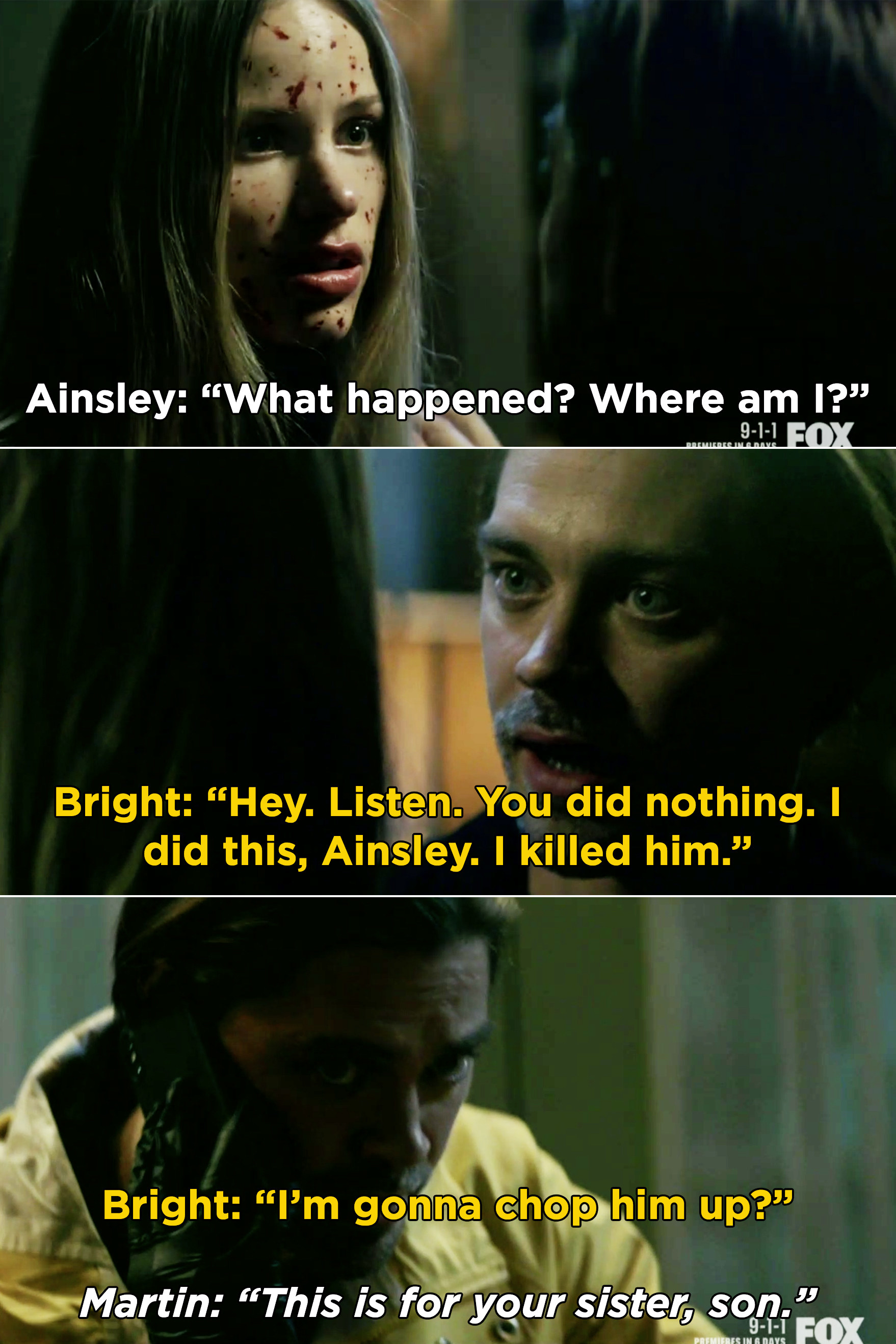 Bright telling Ainsley that he killed Nicholas, not her. And, Martin telling Bright to chop up Nicholas's body