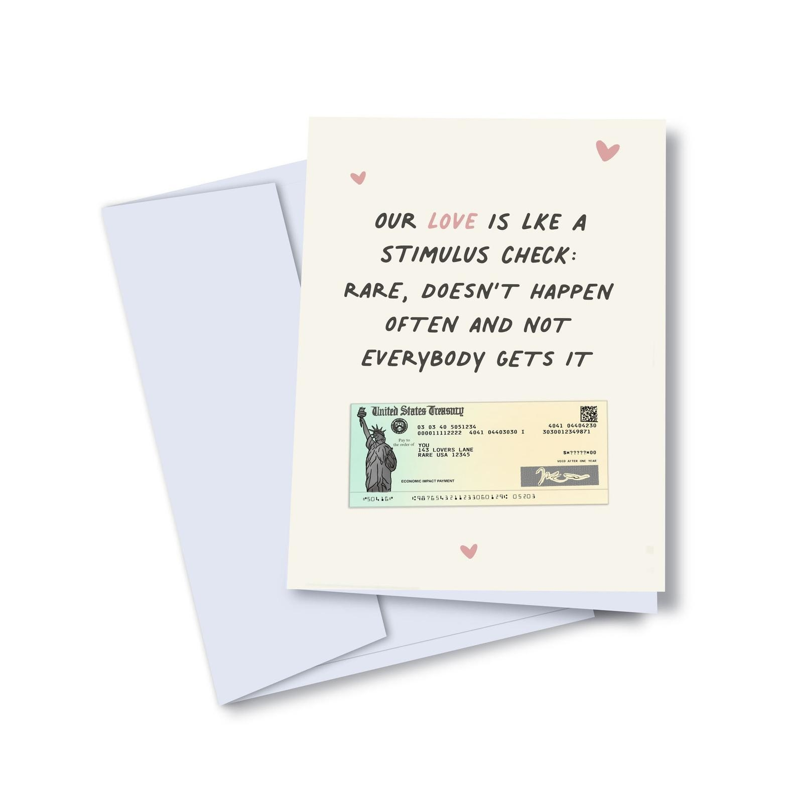 "a card that says ""our love is like a stimulus check: rare, doesn't happen often and not everybody gets it"""