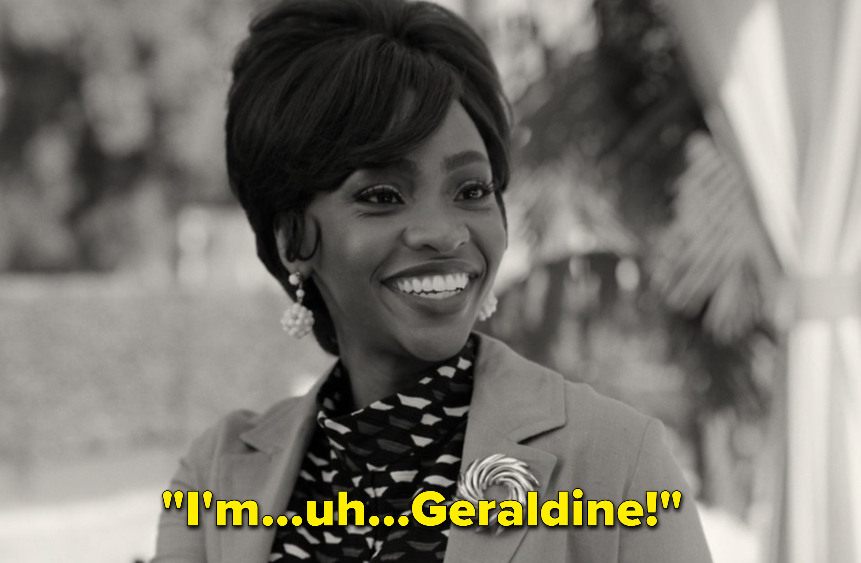 "Geraldine saying, ""I'm...uh...Geraldine"""