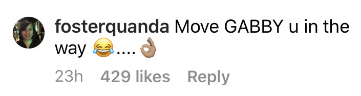 """Another commenter said """"Move GABBY u in the way [laughing emoji, OK hand emoji]"""