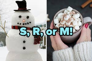 """""""S, R, or M!"""" over a snowman and hands holding a cup of cocoa"""
