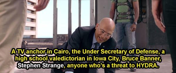Sitwell berkata, & quot; Penyiar TV di Kairo, Wakil Menteri Pertahanan, pidato perpisahan sekolah menengah di Iowa City, Bruce Banner, Stephen Strange, siapa saja yang & # x27; ancaman bagi HYDRA & quot;