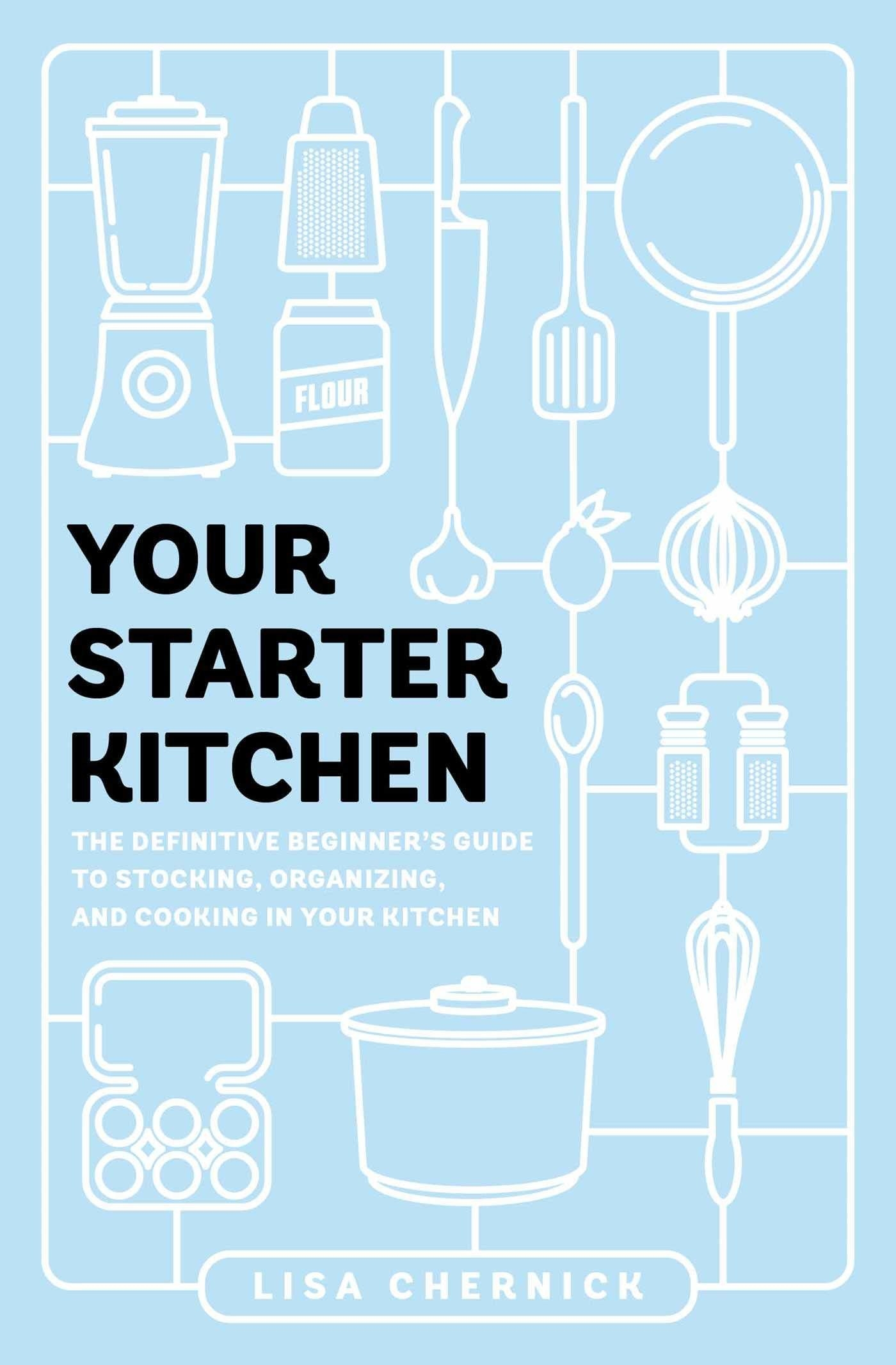 The cover of Your Starter Kitchen: The Definitive Beginner's Guide to Stocking, Organizing, and Cooking in Your Kitchen