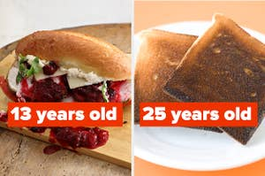 """A messy sandwich labeled """"13 years old"""" and burnt toast labeled """"25 years old"""""""