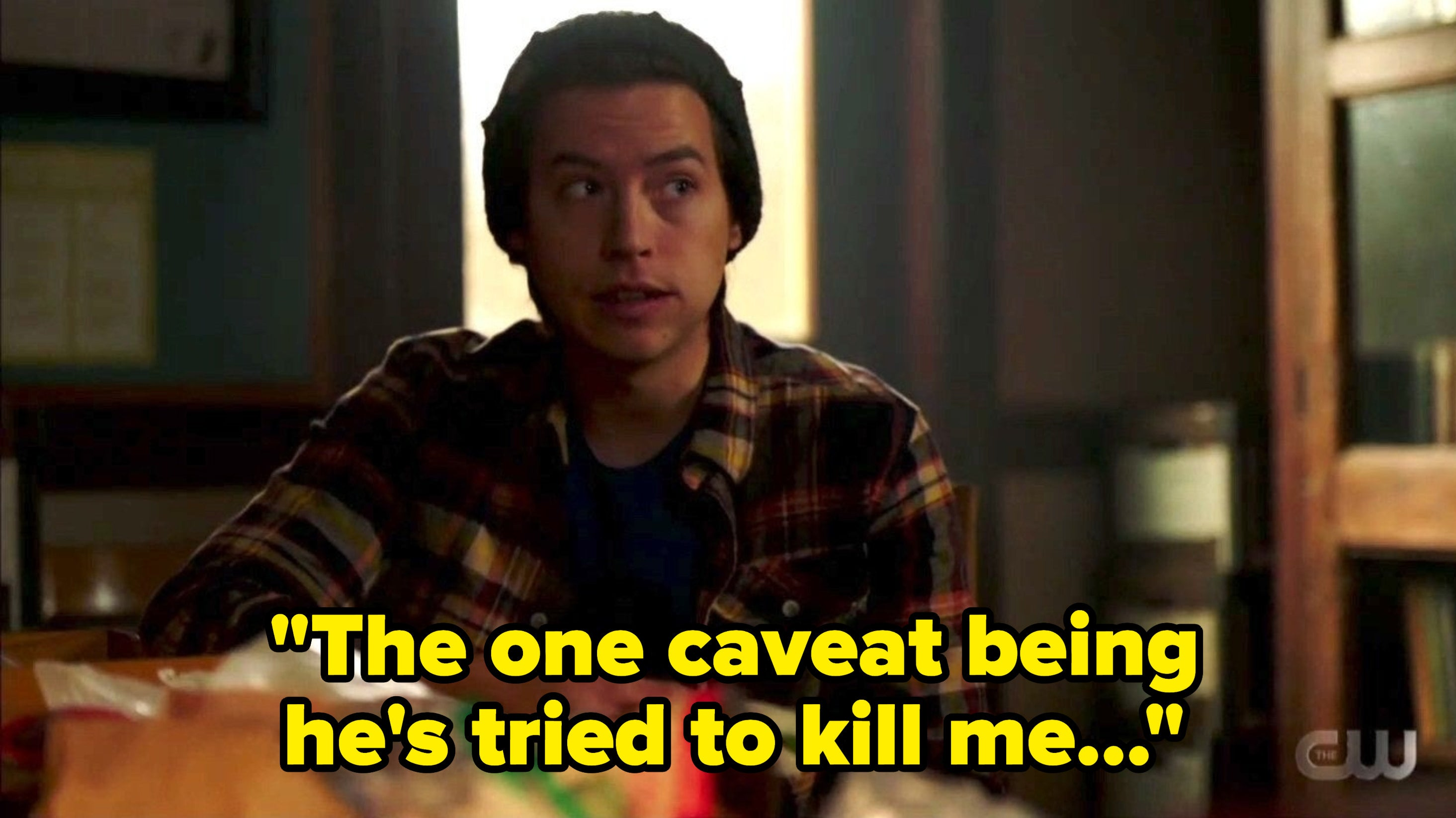 Jughead saying the one caveat being he's tried to kill me