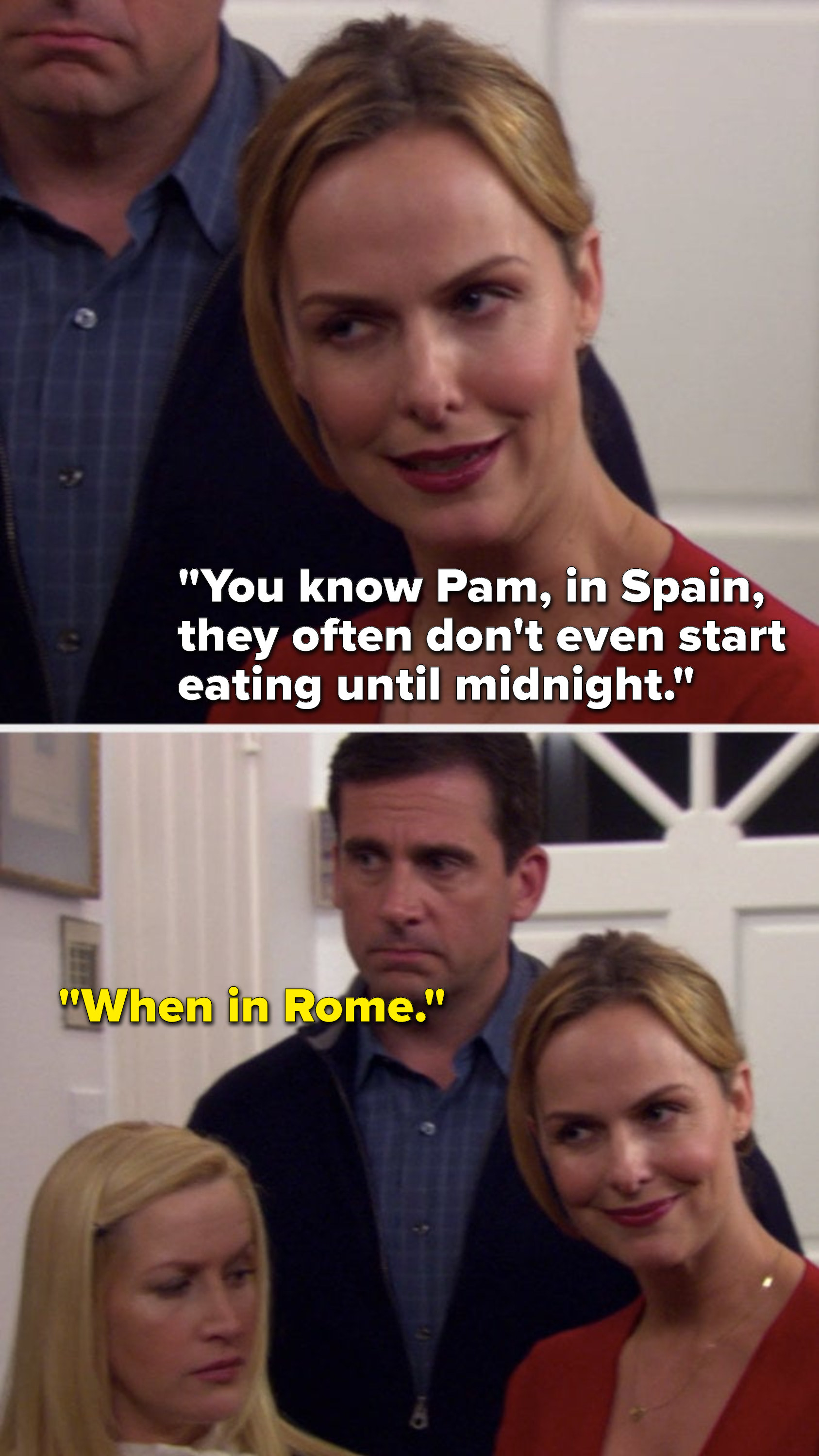 "Jan says, ""You know Pam, in Spain, they often don't even start eating until midnight,"" and Michael says, ""When in Rome"""