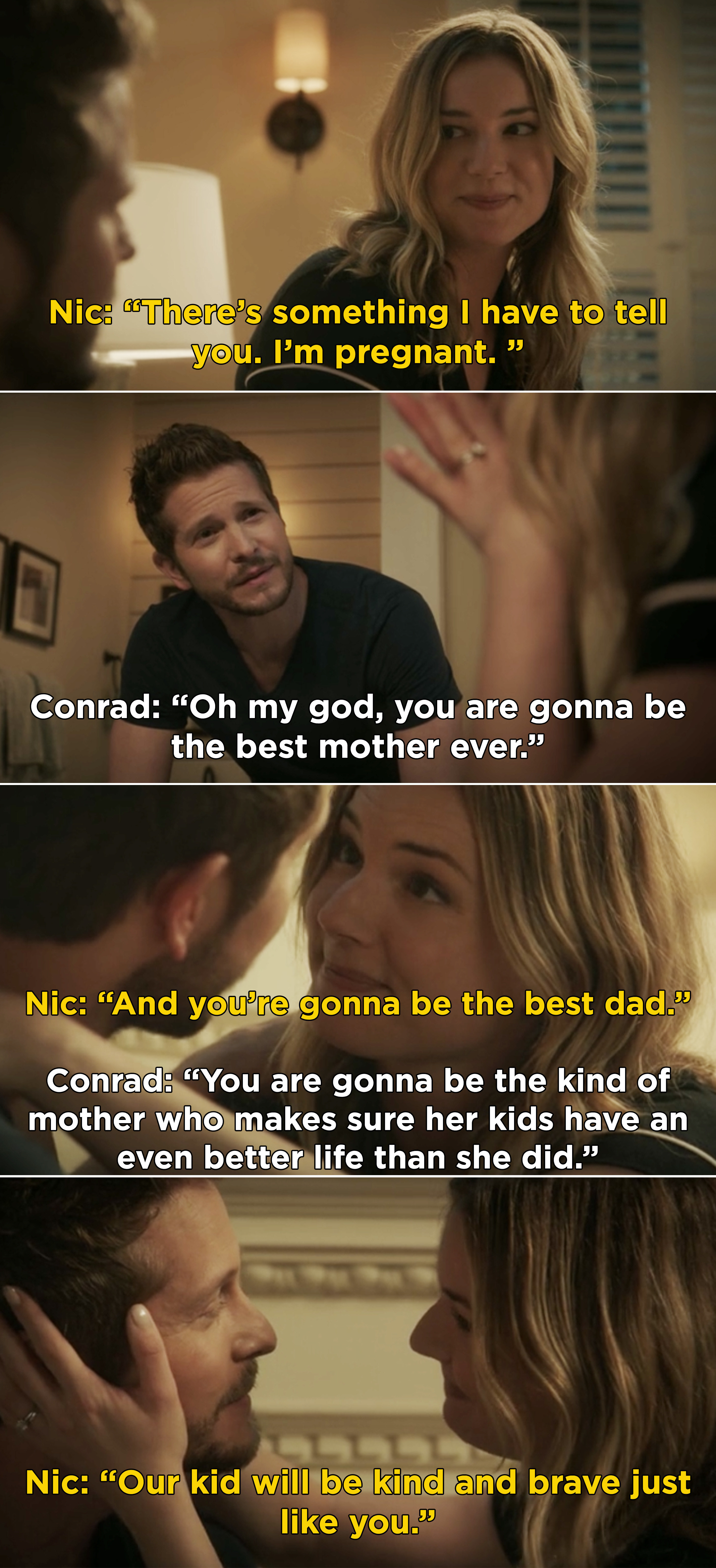 """Conrad telling Nic that she's going to be the best mother because she'll make sure their kids have a better life and Nic saying, """"Our kid will be kind and brave just like you"""""""