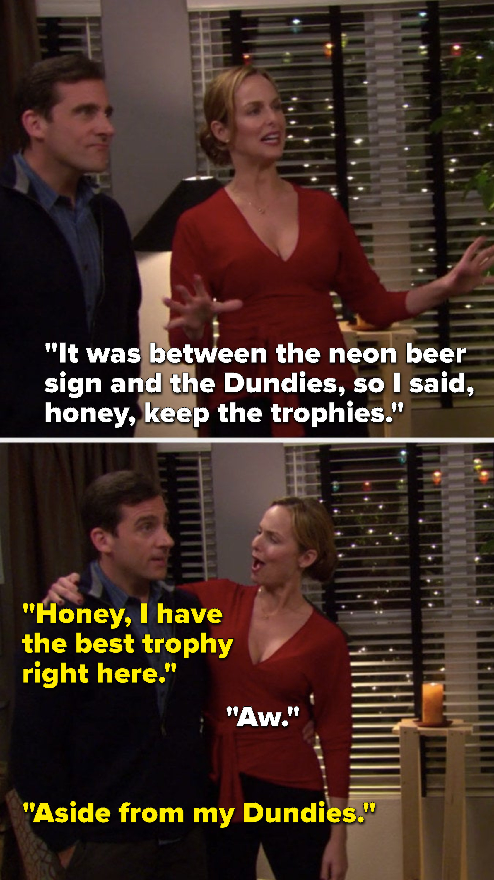 "Jan says, ""It was between the neon beer sign and the Dundies, so I said, honey, keep the trophies,"" and Michael says, Honey, I have the best trophy right here, aside from my Dundies"""