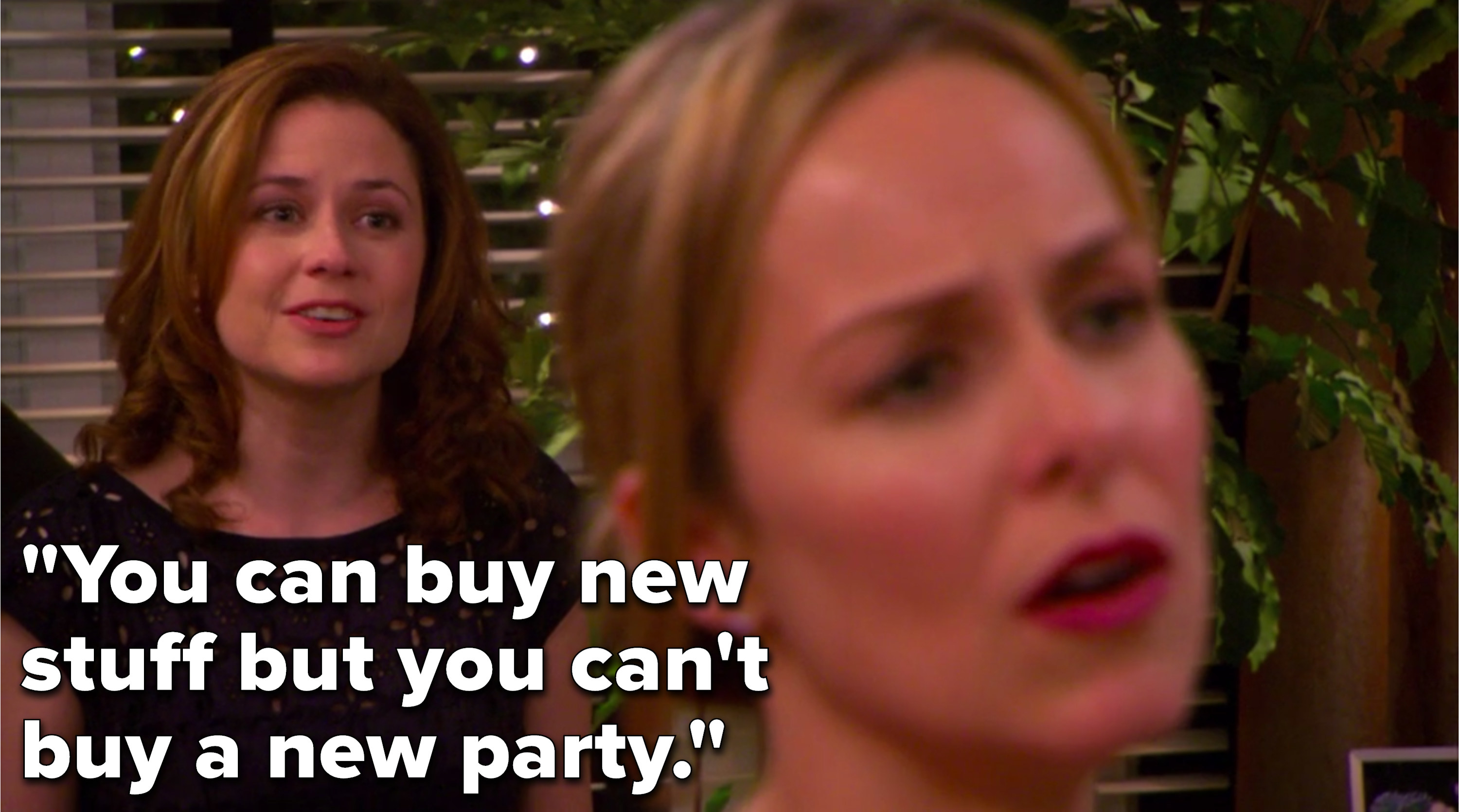 "Pam says, ""You can buy new stuff but you can't buy a new party"""