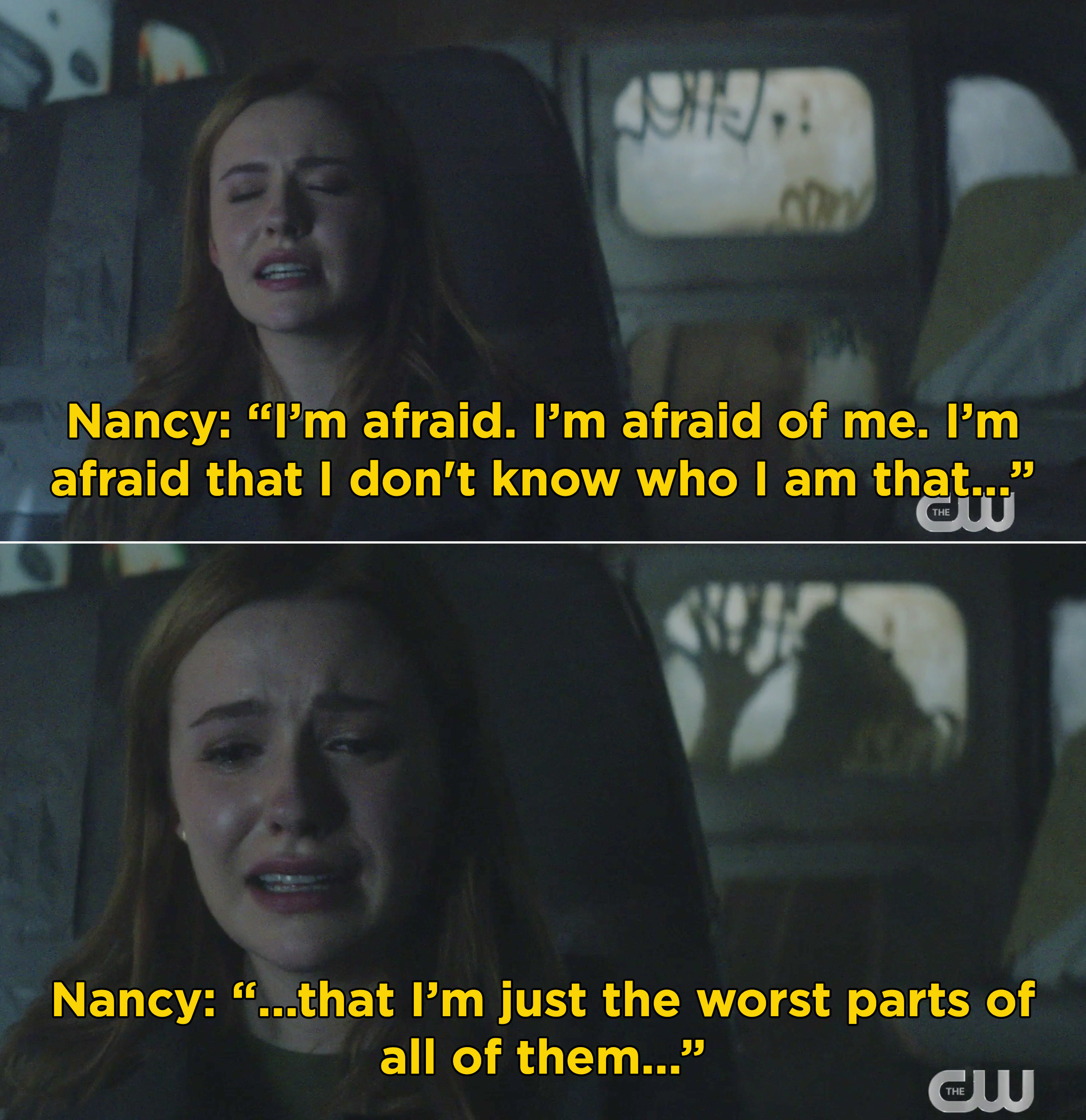 """Nancy saying, """"I'm afraid of me. I'm afraid that I don't know who I am that I'm just the worst parts of all of them..."""""""