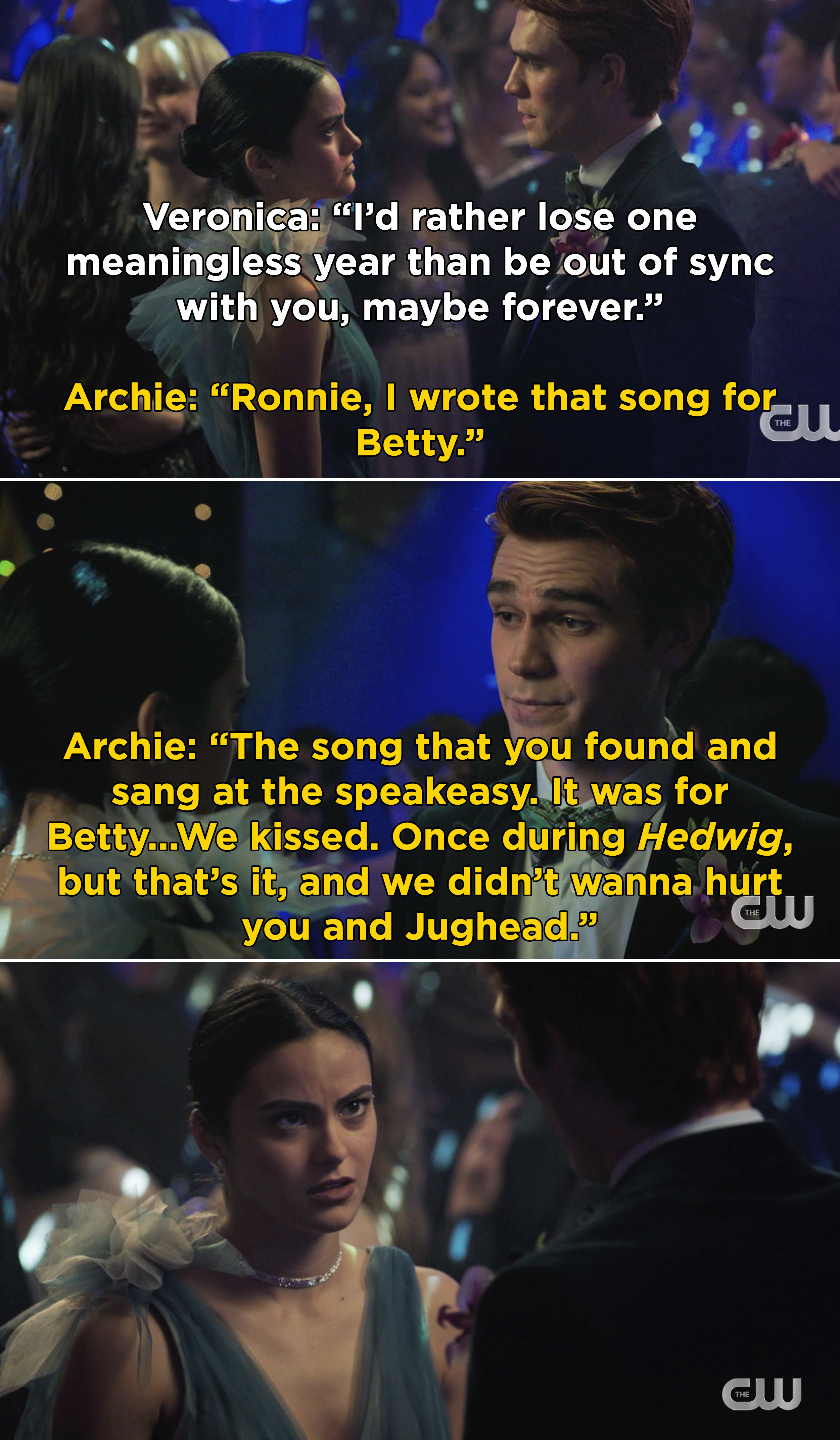 Archie telling Veronica that he wrote the song for Betty and that they kissed during Hedwig but didn't want to hurt her and Jughead
