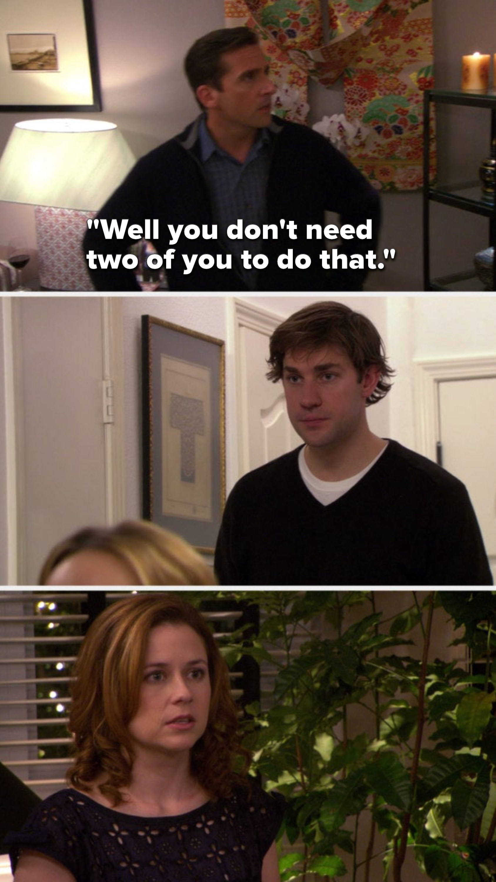 "Michael says, ""Well you don't need two of you to do that,"" and Jim and Pam look at each other"