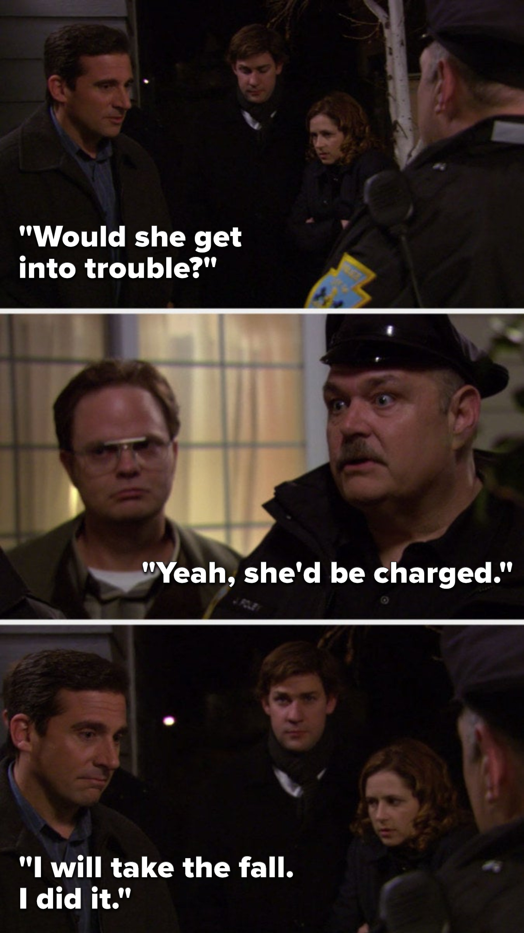 Michael asks the police Would she get in trouble, the officer says, Yeah, she'd be charged, and Michael says, I will take the fall, I did it