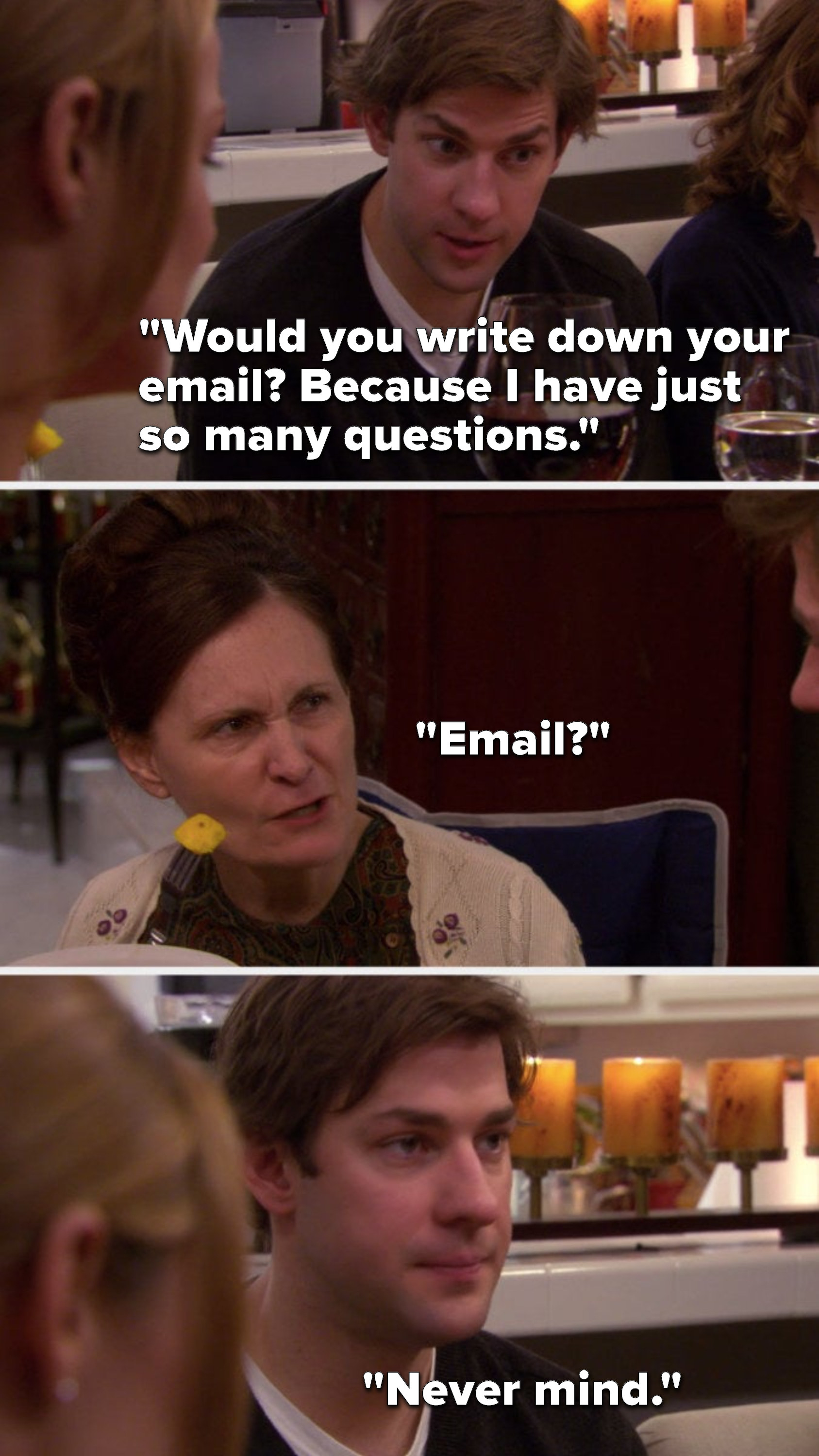 Jim says, Would you write down your email because I have just so many questions, Dwight's babysitter date asks, Email, and Jim says, Never mind