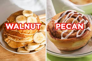 "On the left, some banana pancakes labeled ""walnut,"" and on the right, a cinnamon roll labeled ""pecan"""