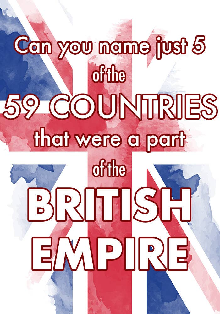 Can you name just five of the 59 countries that were part of the British Empire