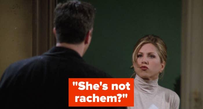 "Rachel saying ""She's not rachem?"""
